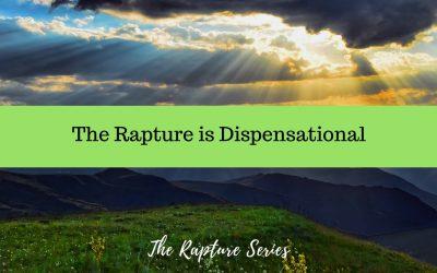 The Rapture is Dispensational