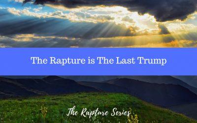 The Rapture is the Last Trump