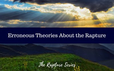 Erroneous Theories About the Rapture