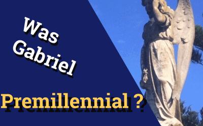 Was Gabriel Premillennial?